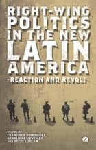 Right-wing Politics in the New Latin America ebook by Francisco Dominguez, Geraldine Lievesley, Steve Ludlam