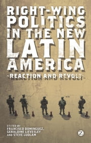 Right-wing Politics in the New Latin America - Reaction and Revolt ebook by Francisco Dominguez, Geraldine Lievesley, Steve Ludlam