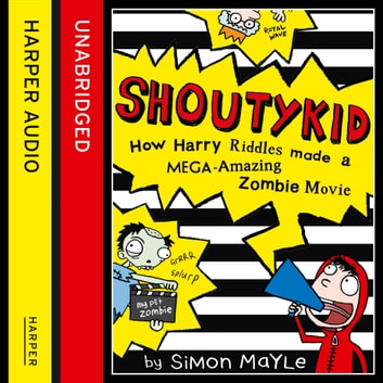 Shoutykid (1) - How Harry Riddles Made a Mega-Amazing Zombie Movie audiobook by Simon Mayle