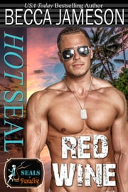 Hot SEAL, Red Wine ebook by Becca Jameson