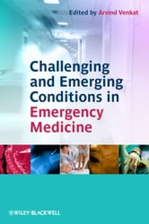 Challenging and Emerging Conditions in Emergency Medicine ebook by Arvind Venkat