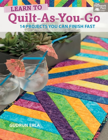 Learn to Quilt-As-You-Go - 14 Projects You Can Finish Fast ebook by Gudrun Erla