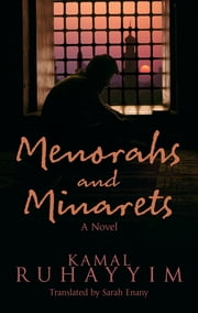 Menorahs and Minarets - A Novel ebook by Kamal Ruhayyim, Sarah Enany