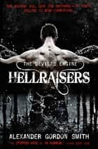 The Devil's Engine: Hellraisers - (Book 1) ebook by Alexander Gordon Smith