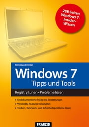 Windows 7 Tipps und Tools - Registry tunen - Probleme lösen ebook by Christian Immler