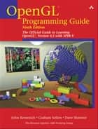 OpenGL Programming Guide - The Official Guide to Learning OpenGL, Version 4.5 with SPIR-V ebook by Graham Sellers, Dave Shreiner, John Kessenich