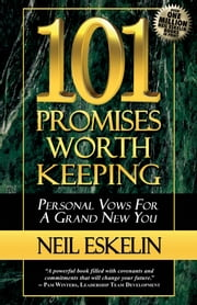 101 Promises Worth Keeping - Personal Vows For A Grand New You ebook by Neil Eskelin