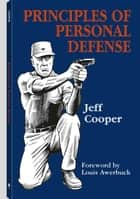 Principles of Personal Defense ebook by Jeff Cooper,Louis Awerbuck
