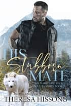 His Stubborn Mate (The Ward Wolf Pack Novella Series, Book 2) ebook by