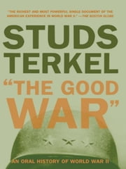 The Good War - An Oral History of World War II ebook by Studs Terkel
