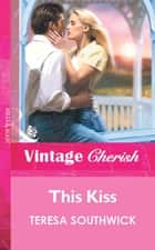 This Kiss (Mills & Boon Vintage Cherish) ebook by Teresa Southwick