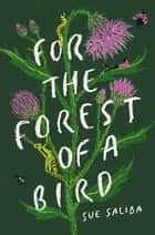 For the Forest of a Bird ebook by Sue Saliba