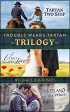 Trouble Wears Tartan -- Trilogy ebook by Grace Burrowes
