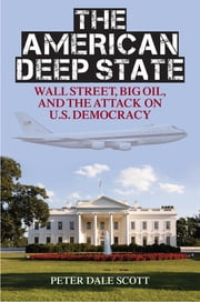 The American Deep State - Wall Street, Big Oil, and the Attack on U.S. Democracy ebook by Peter Dale Scott