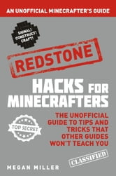 Hacks for Minecrafters: Redstone - An Unofficial Minecrafters Guide ebook by Megan Miller