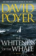 The Whiteness of the Whale - A Novel ebook by David Poyer