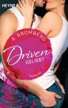 Driven. Geliebt - Band 3 - Roman - ebook by K. Bromberg, Kerstin Winter