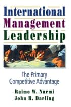 International Management Leadership - The Primary Competitive Advantage ebook by Erdener Kaynak, John R Darling