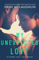 My Unexpected Love 電子書 by Heidi McLaughlin