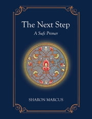 The Next Step: A Sufi Primer ebook by Sharon Marcus