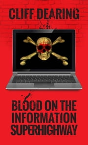 Blood on the Information Superhighway ebook by Cliff Dearing
