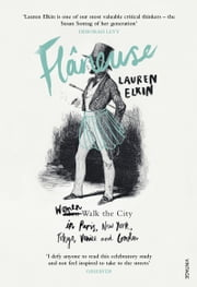 Flaneuse - Women Walk the City in Paris, New York, Tokyo, Venice and London ekitaplar by Lauren Elkin