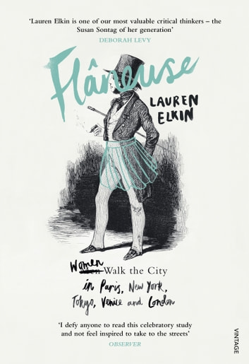 Flaneuse - Women Walk the City in Paris, New York, Tokyo, Venice and London eBook by Lauren Elkin