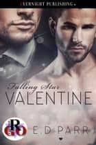 Falling Star Valentine ebook by E. D. Parr