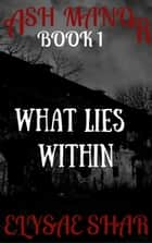 What Lies Within - Ash Manor, #1 ebook by Elysae Shar
