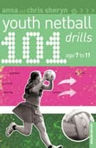 101 Youth Netball Drills Age 7-11 ebook by Chris Sheryn, Ms Anna Sheryn