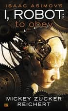 Isaac Asimov's I Robot: To Obey eBook by Mickey Zucker Reichert