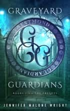 Graveyard Guardians Box Set: Books 1-3 Plus Prequel Novella ebook by Jennifer Malone Wright