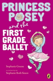 Princess Posey and the First Grade Ballet ebook by Stephanie Greene,Stephanie Roth Sisson