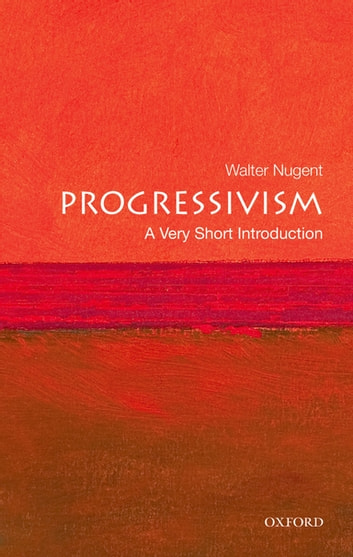 Progressivism: A Very Short Introduction ebook by Walter Nugent