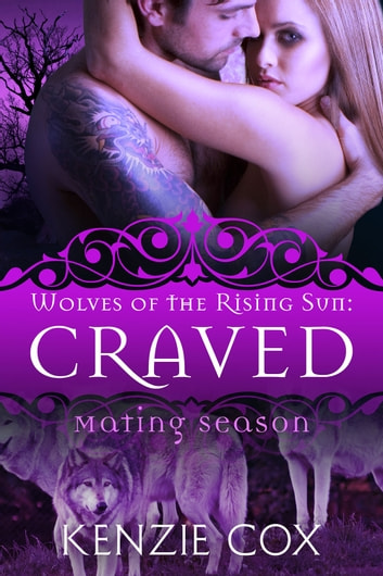 Craved: Wolves of the Rising Sun #4 - Mating Season ebook by Kenzie Cox