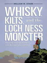 Whisky, Kilts, and the Loch Ness Monster - Traveling through Scotland with Boswell and Johnson ebook by William W. Starr