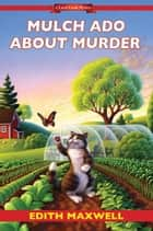 Mulch Ado about Murder ebook by Edith Maxwell