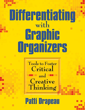 Differentiating with Graphic Organizers - Tools to Foster Critical and Creative Thinking ebook by Patti Drapeau