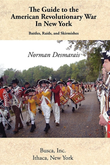 The Guide to the American Revolutionary War in New York ebook by Norman Desmarais