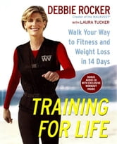 Training for Life - Walk Your Way to Fitness and Weight Loss in 14 Days ebook by Debbie Rocker,Laura Tucker