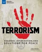 Terrorism - Violence, Intimidation, and Solutions for Peace ebook by Carla Mooney, Tom Casteel