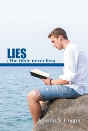 Lies/Mentiras - The Bible never lies / La Biblia nunca miente ebook by Agustin S. Contin