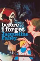 Before I Forget ebook by Jacqueline Fahey