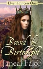 Bound by Birthright - Elven Princess, #1 ebook by Janeal Falor