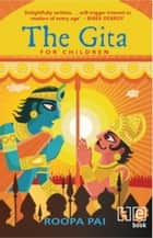 The Gita For Children ebook by Roopa Pai, Sayan Mukherjee