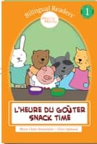 Snack Time - L'heure du Goûter - Bilingual Easy Reader Level 1 - Lecture Bilingue niveau CP pour enfant ebook by Marie-Claire Beauchêne