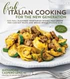 Fresh Italian Cooking for the New Generation ebook by Alexandra Caspero