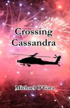 Crossing Cassandra ebook by Michael O'Gara
