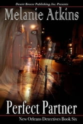 New Orleans Detectives Book Six: Perfect Partner ebook by Melanie Atkins