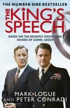 The King's Speech - Based on the Recently Discovered Diaries of Lionel Logue ebook by Mark Logue, Peter Conradi